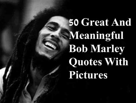best bob marley 50 great and meaningful bob marley quotes with pictures