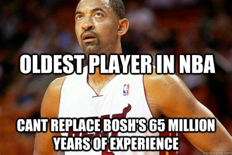Oldest Memes - oldest player in nba cant replace bosh s 65 million years of experience old juwan quickmeme