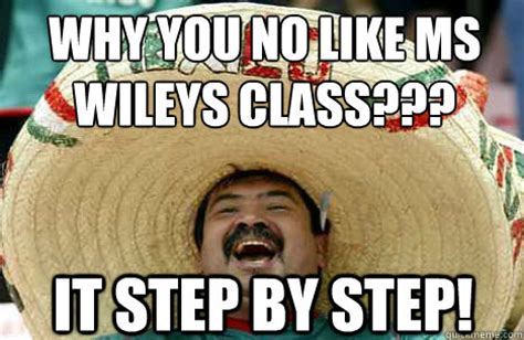 Why You No Like Meme - why you no like ms wileys class it step by step