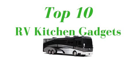 top 28 the coolest kitchen gadgets that you obviously must top 10 best rv kitchen gadgets and accessories you must have