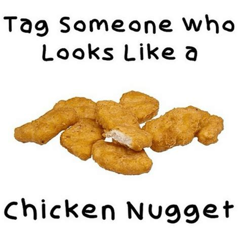 Chicken Nugget Meme - tag someone who looks like a chicken nugget funny meme