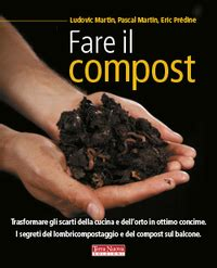 come fare il compost in giardino il compost in giardino terra nuova