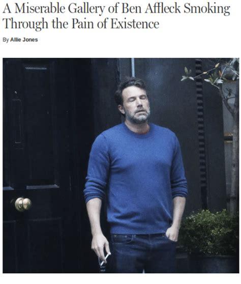 Ben Affleck Meme - a miserable gallery of ben affleck smoking through the