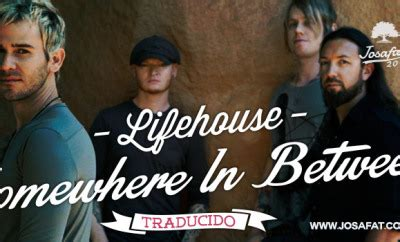 lifehouse somewhere in between lifehouse josafat