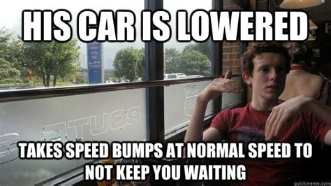 Speed Bump Meme - lowered car memes www imgkid com the image kid has it
