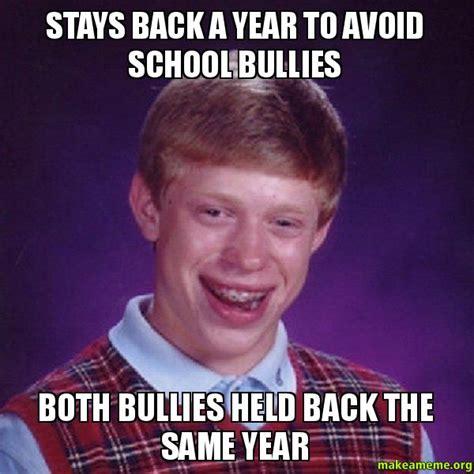 Bad Back Meme - stays back a year to avoid school bullies both bullies