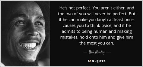 bob marley quote hes  perfect  arent