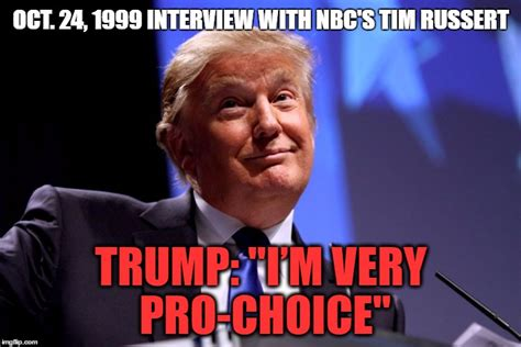 Memes Pro - donald trump pro choice imgflip