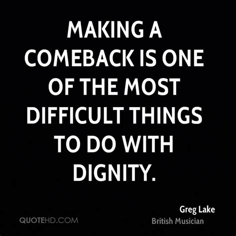 Makes Comeback Of by Greg Lake Quotes Quotehd