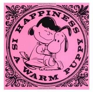 happiness is a warm puppy happiness is a warm puppy by charles m schulz