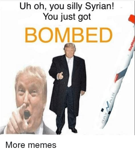 Oh You Meme Generator - uh oh you silly syrian you just got bombed more memes