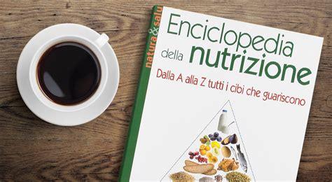 alimenti dalla a alla z enciclopedia della nutrizione dalla a alla z tutti i cibi