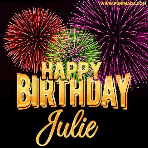 wishing   happy birthday julie  fireworks gif animated greeting card