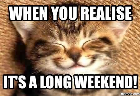 Long Weekend Meme - home memes com