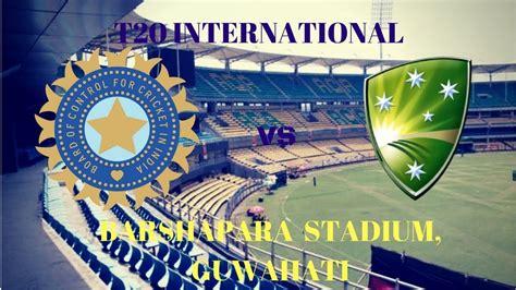 bookmyshow guwahati india vs australia t2o at barsapara stadium guwahati