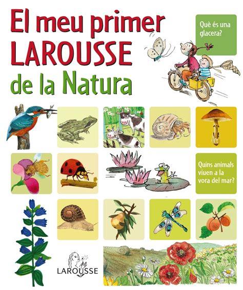 libro projecte javerm el meu el meu primer larousse de la natura larousse