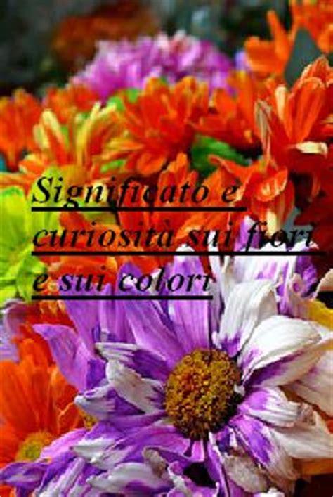 sui fiori e significato e curiosit 224 sui fiori e sui colori dai