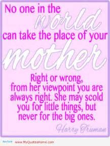 No one in the world can take the place of your mother right or wrong