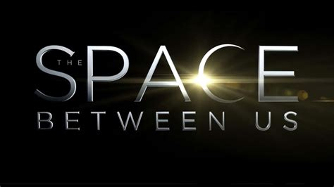 Search For In The Us The Space Between Us Trailer