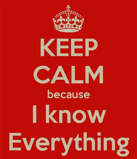 everything i know about keep calm because i know everything poster stefanie keep calm o matic