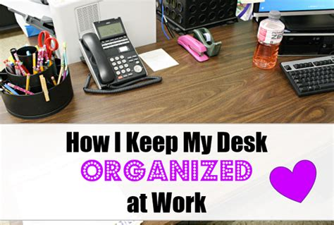 organize my desk office at work how i keep my desk organized at work