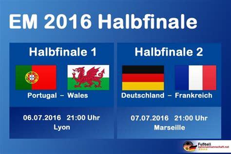 deutschland halbfinale wann fu 223 heute abend em spielplan 2016 wann spielt