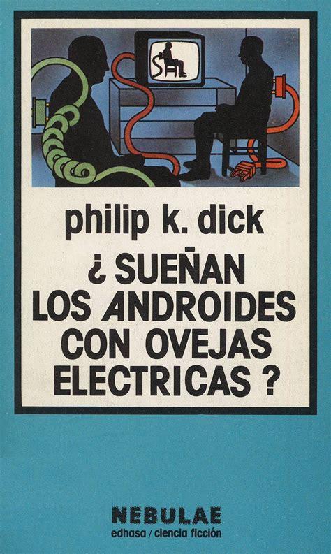 descargar pdf suenan los androides con ovejas electricas libro de texto 191 sue 241 an los androides con ovejas el 233 ctricas de philip k biblioteca nacional de espa 241 a