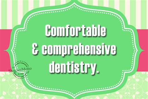 comfortable dentistry health slogans page 17