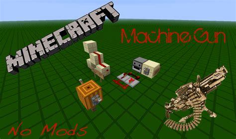 mods in minecraft guns minecraft machine gun no mods minecraft project