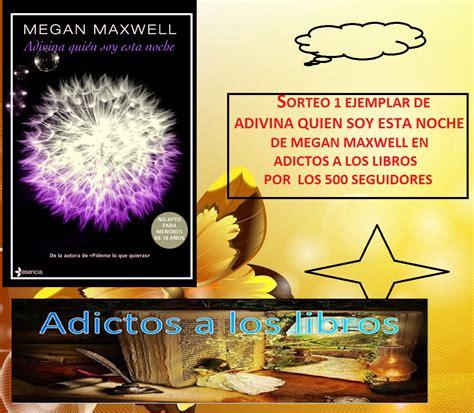 descargar quot dime qui 233 n soy quot adivina quien soy esta noche megan maxwell comprar el libro adictos a los libros recordatorio