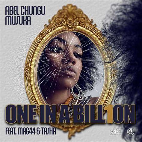 download abel chungu good life mp3 abel chungu ft mag44 tasha one in a billion zambian