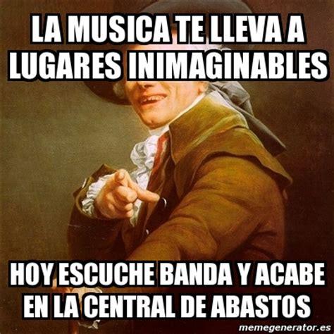 Memes Musica - meme joseph ducreux la musica te lleva a lugares inimaginables hoy escuche banda y acabe en la