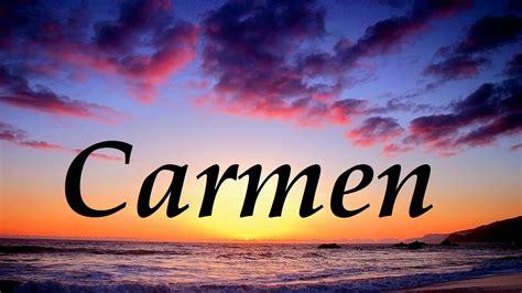 imagenes de el nombre carmen carmen significado y origen del nombre youtube