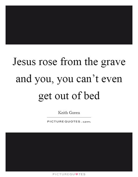 get out of bed quotes get out of bed quotes 28 images jesus rose from the