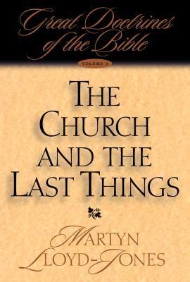 and last things books the church and the last things by d martyn lloyd jones