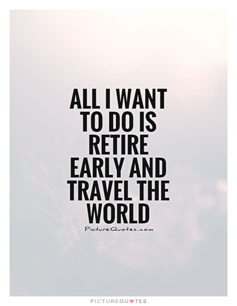 retire early  travel  world picture quotes