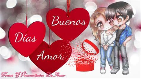 imagenes de good morning amor buenos dias amor te amo mucho amor feliz dia youtube
