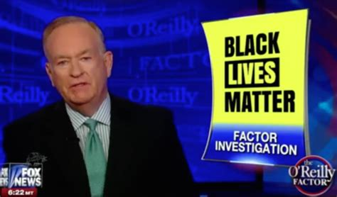 bill o reilly says the blacklivesmatter movement is bill o reilly says blacklivesmatter wants to quot tear