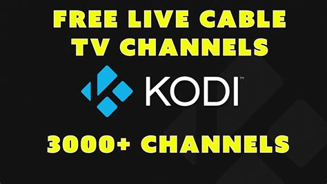 live tv channels get 3000 free live tv channels in kodi with one simple