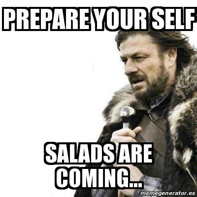 Meme Generator Prepare Yourself - meme prepare yourself prepare your self salads are