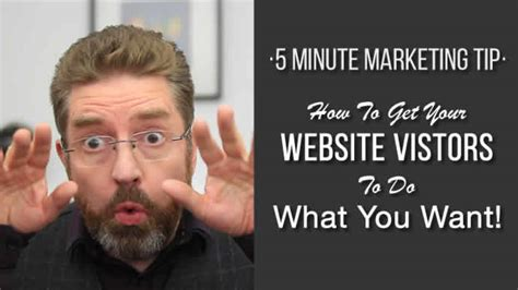 How To Get To Find Your Website How To Get Your Website Visitors To Do What You Want How To Get More Clients