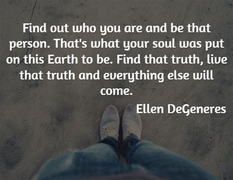 Find Out About Find Out Who You Are And Be That Person Thats What Your Soul Was Put