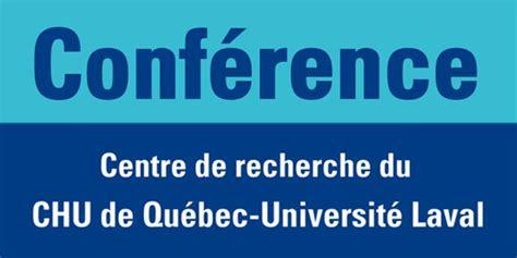 Calendrier Universitaire Laval Conf 233 Rence Du Centre De Recherche Du Chu De Qu 233 Bec