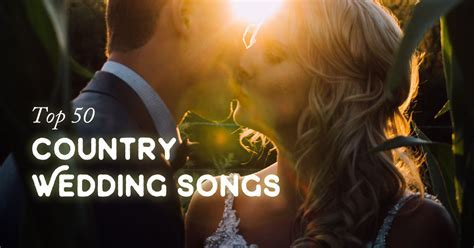 Top 50 Country Wedding Songs for Your 2018 Wedding
