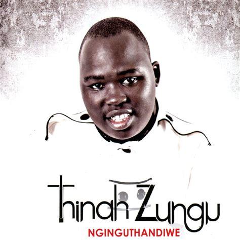 thina zungu thinah zungu nginguthandiwe lyrics kasi lyrics