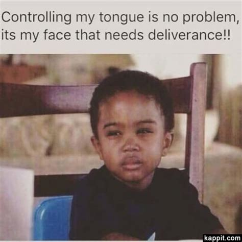 Say That To My Face Meme - controlling my tongue is no problem its my face that