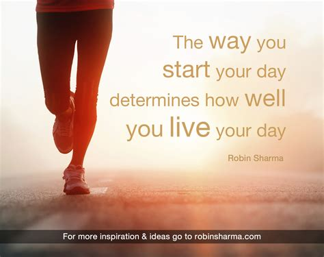 What A Way To Start A Day by Robin Sharma Quotes Leadership Success Fear