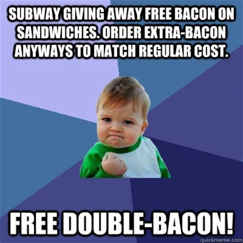 Subway Sandwich Meme - subway giving away free bacon on sandwiches order extra