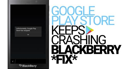 Play Store Crashing Play Store For Blackberry Keeps Crashing Fix