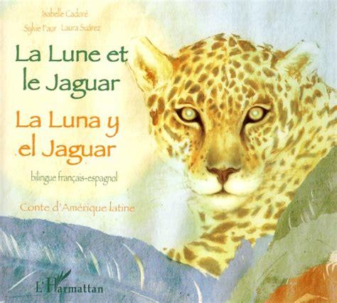 la lune et le 2296094880 la lune et le jaguar conte d am 233 rique latine isabelle cador 233 livre ebook epub